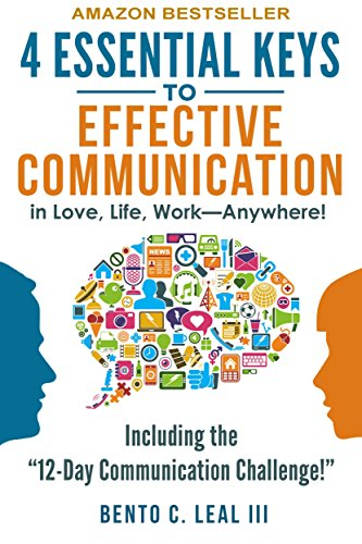 "4 Essential Keys to Effective Communication in Love, Life, Work--Anywhere!: Including the ""12-Day Communication Challenge!"" 1st Edition"