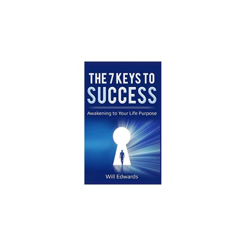 The 7 Keys to Success: Awakening to Your Life Purpose | Personal Development Book